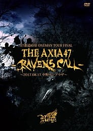 47都道府県 ONEMAN TOUR FINAL 『THE AXIA47 -RAVENS  CALL-』~2017.08.17 中野サンプラザ~【初回限定盤】