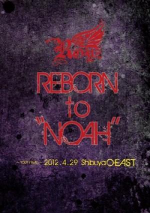 "REBORN to ""NOAH"" 〜2012.4.29 Shibuya O-EAST〜 ※お取り寄せ商品"