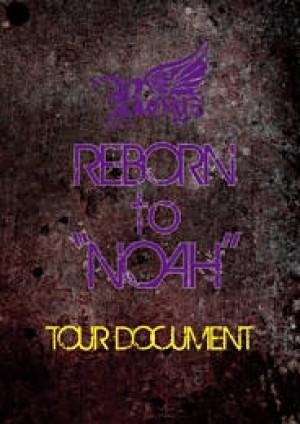 "REBORN to ""NOAH"" 〜TOUR DOCUMENT〜"